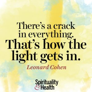 Theres a crack in everything Thats how the light gets in