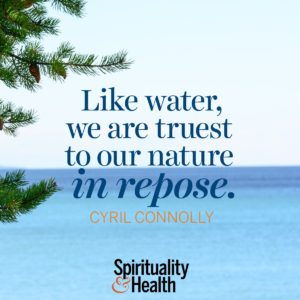 Like water we are truest to our nature in repose