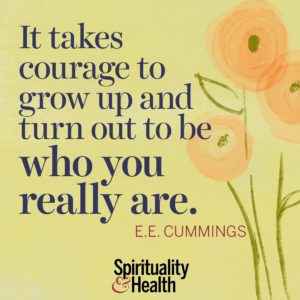 <p>It takes courage to grow up and turn out to be who you really are. - E. E. Cummings</p>