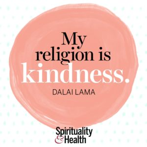 <p>My religion is kindness. - His Holiness the Dalai Lama<br /></p>