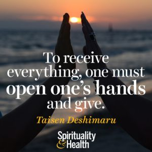 To receive everything one must open ones hands and give