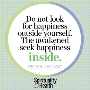 Do not look for happiness outside yourself The awakened seek happiness inside