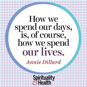 How we spend our day is of course how we spend our lives