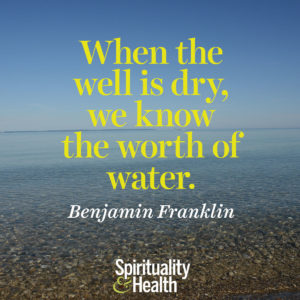 When the well is dry we know the worth of water