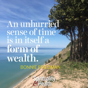 An unhurried sense of time is in itself a form of wealth