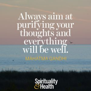 Always aim at purifying your thoughts and everything will be well