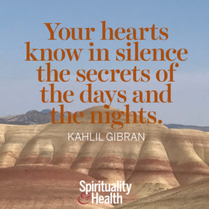 <p>Your hearts know in silence the secrets of the days and the nights. - Kahlil Gibran</p>