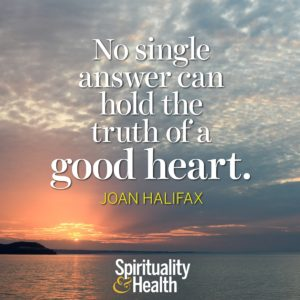 No single answer can hold the truth of a good heart