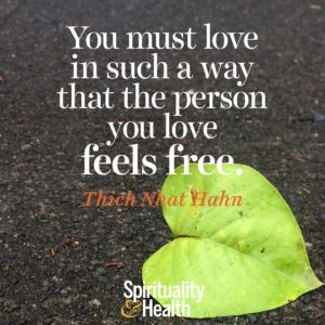 You must love in such a way that the person you love feels free