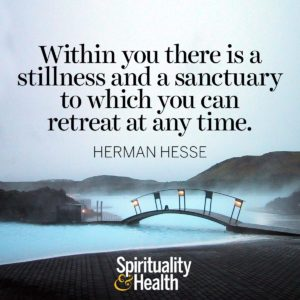 Within you there is a stillness and a sanctuary to which you can retreat at any time.