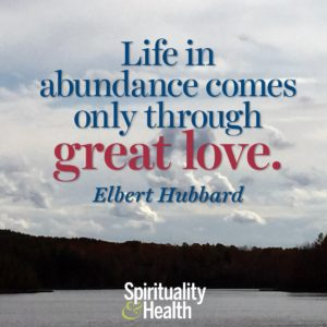 Life in abundance only comes through great love
