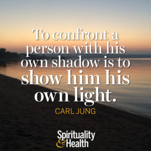<p>To confront a person with his own shadow is to show him his own light. — Carl Jung</p>