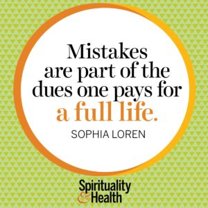 Mistakes are part of the dues one pays for a full life