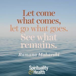 Let come what comes let go what goes See what remains