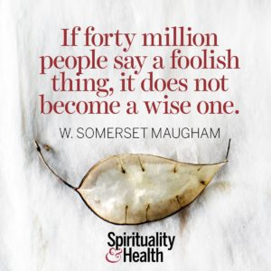 If forty million people say a foolish thing, it does not become a wise one.