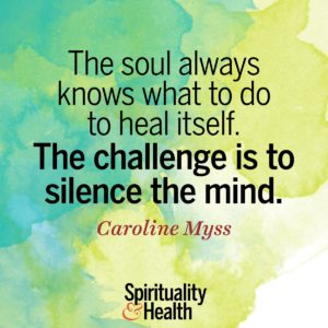 The soul always knows what to do to heal itself The challenge is to silence the mind