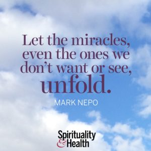 Let the miracles even the ones we dont want or see unfold