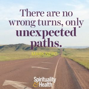 <p>There are no wrong turns only unexpected paths</p>