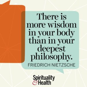 There is more wisdom in your body than in your deepest philosophy