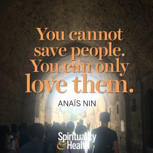 <p>You can not save people, you can only love them. - Anaïs Nin</p>