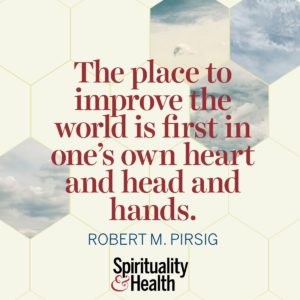 The place to improve the world is first in one's own heart and head and hands