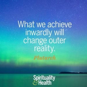 What we achieve inwardly will change outer reality