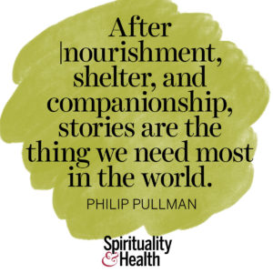 <p>After nourishment, shelter, and companionship, stories are the thing we need most in the world. - Philip Pullman</p>