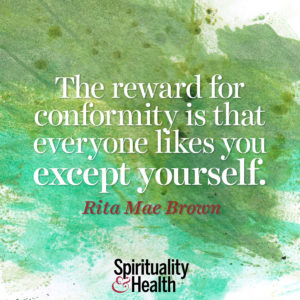 The reward for conformity is that everyone likes you except yourself