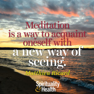 Meditation is a way to acquaint oneself with a new way of seeing