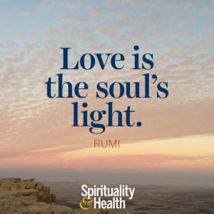 <p>Love is the soul's light. - Rumi</p>