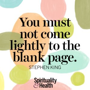 <p>You must not come lightly to the blank page. - Stephen King</p>