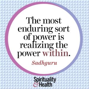 The most enduring sort of power is realizing the power within