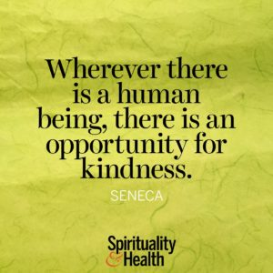 Wherever there is a human being there is an opportunity for kindness