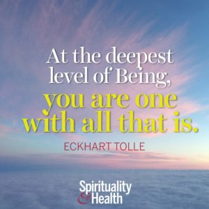 <p>At the deepest level of Being you are one with all that is. - Eckhart Tolle</p>