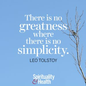 There is no greatness where there is no simplicity
