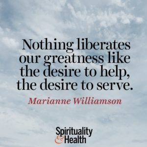 Nothing liberates our greatness like the desire to help the desire to serve