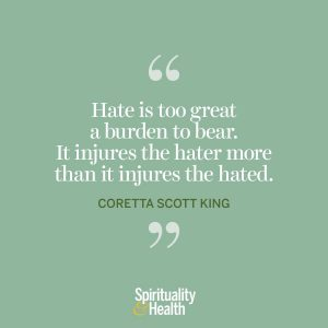 """<p>""""Hate is too great a burden to bear. It injures the hater more than it injures the hated."""" —Coretta Scott King</p>"""