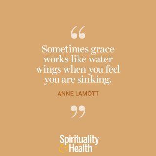 """Anne Lamott on grace. - """"Sometimes grace works like water wings when you feel you are sinking."""""""