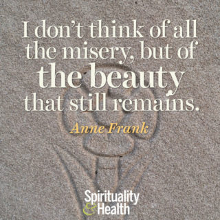 Anne Frank on the beauty that always is - I dont think of all the misery but the beauty that still remains