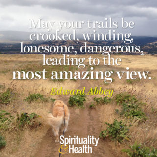 Edward Abbey on adventure and awe - May your trails be crooked winding lonesome dangerous leading to the most amazing view