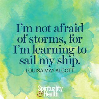 Louisa May Alcott on resilience. - I'm not afraid of storms for I'm learning to sail my ship