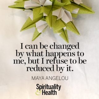Maya Angelou on change and identity - I can be changed by what happend to me, but I refuse to be reduced by it.