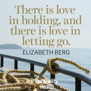 Elizabeth Berg on love - There is love in holding and there is love in letting go