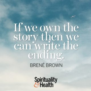 Brene Brown on the stories we own - If we own the story then we can write the ending.