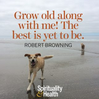 Robert Browning on getting older - Grow old along with me the best is yet to be