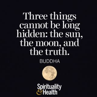 Buddha on truth. - Three things cannot be long hidden the sun the moon and the truth