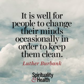 Luther Burbank on flexibility and freshness - It is well for people to change their minds occasionally in order to keep them clean