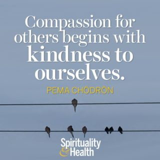 Pema Chödrön on kindness and compassion - Compassion for others begins with kindness for ourselves