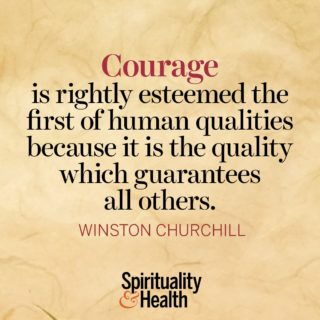 Winston Churchill on Courage - Courage is rightly esteemed the first of human qualities because it is the quality which guarantees all others