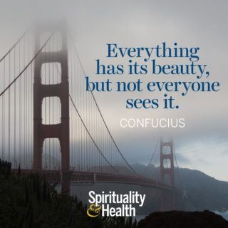 Confucius on beauty and perspective. - Everything has its beauty but not everyone sees it